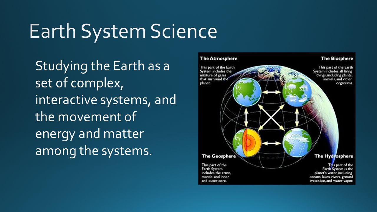 Studying the Earth as a set of complex, interactive systems, and the movement of energy and matter among the systems.