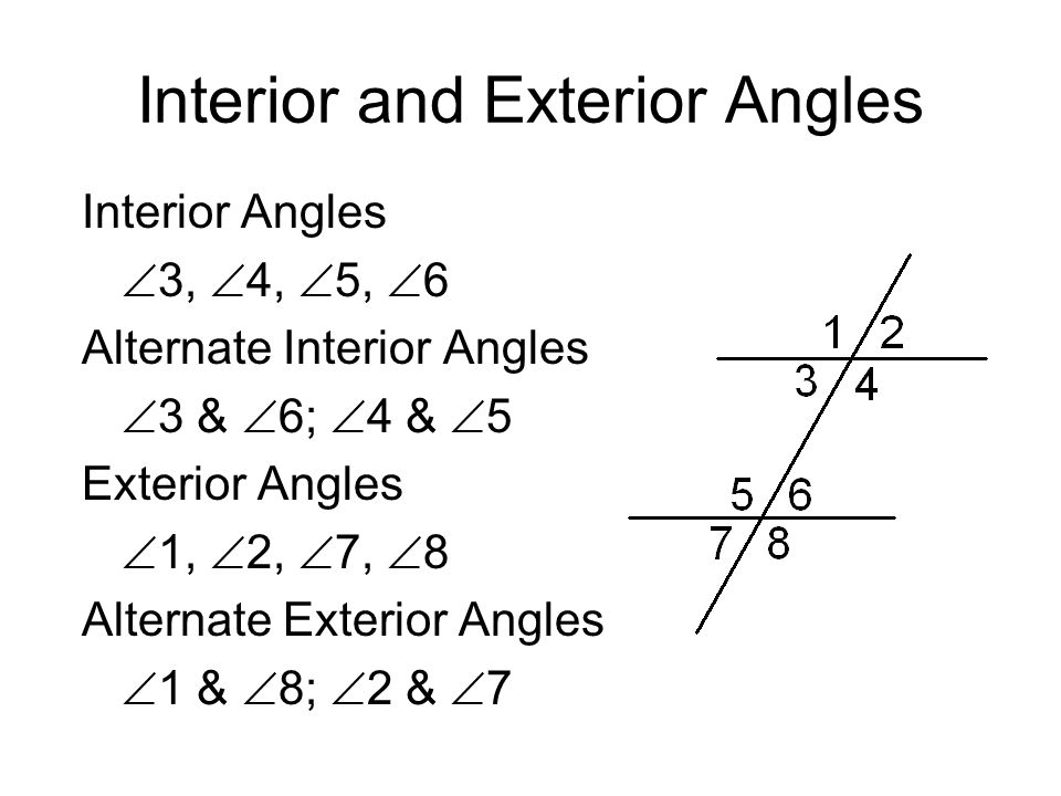 3 Interior And Exterior Angles Interior Angles  3,  4,  5,  6 Alternate  Interior Angles  3 U0026  6;  4 U0026  5 Exterior Angles  1,  2,  7, ...