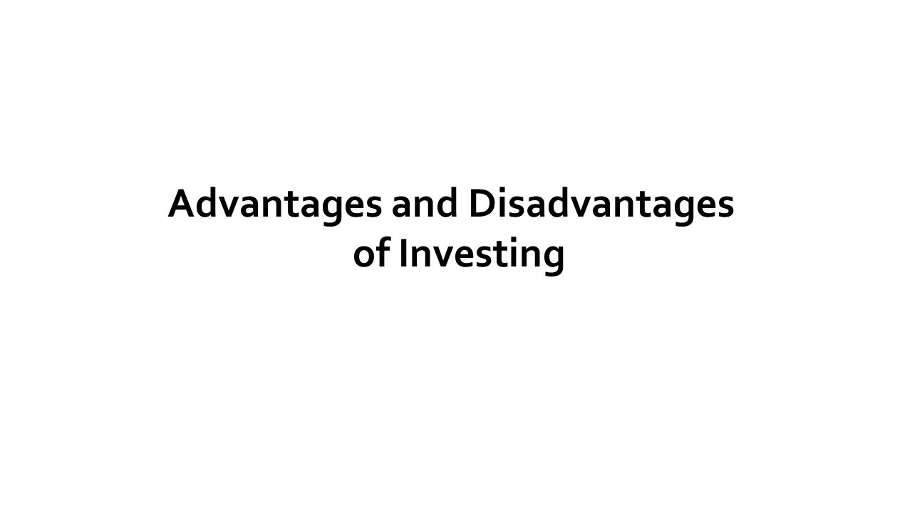 Advantages And Disadvantages Of Investing When You Put Your Money
