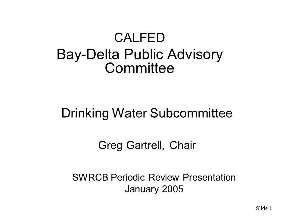 slide 1 drinking water subcommittee greg gartrell chair calfed bay