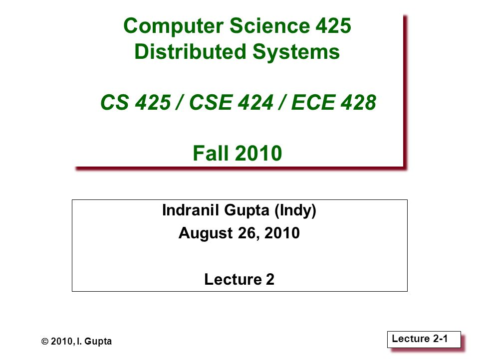Lecture 2-1 Computer Science 425 Distributed Systems CS 425 / CSE