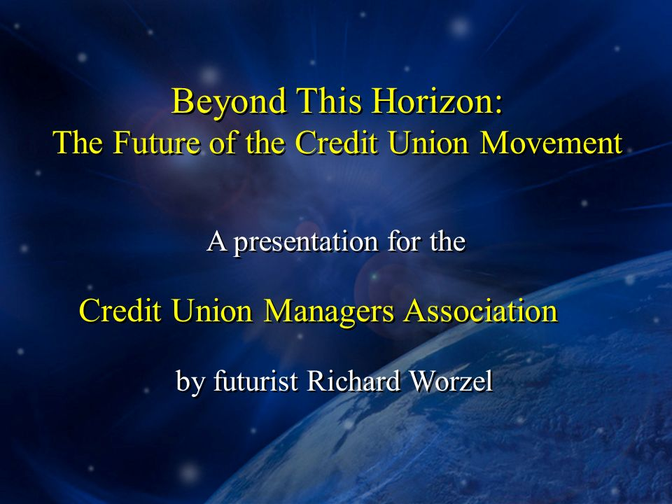 Beyond This Horizon The Future Of The Credit Union Movement A