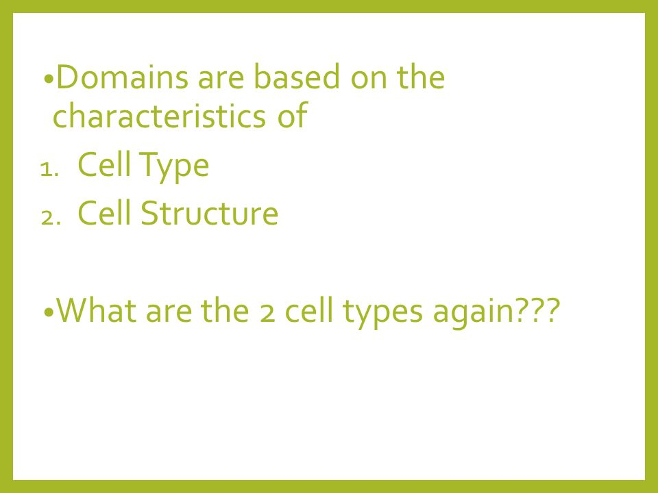 Domains are based on the characteristics of 1. Cell Type 2.