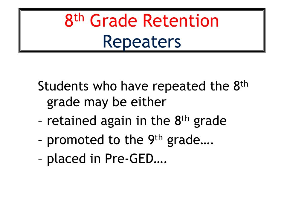 8 Th Grade Retention Repeaters Students Who Have Repeated The May Be Either