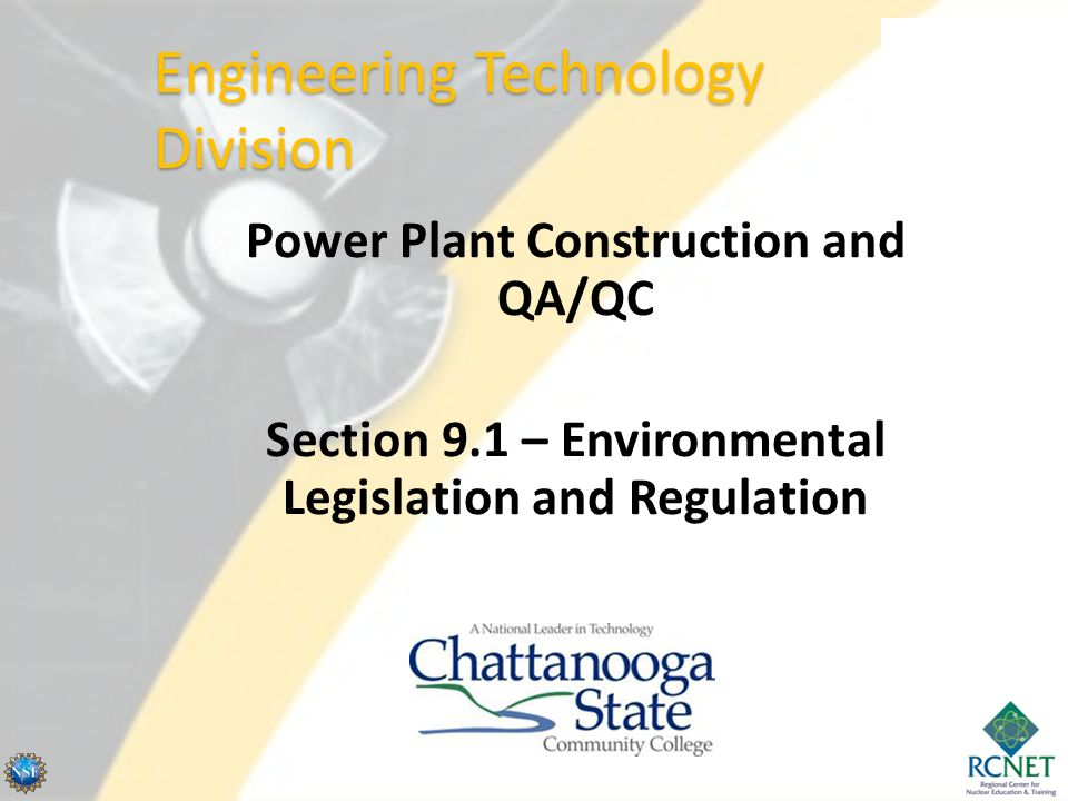 Power Plant Construction and QA/QC Section 9.1 – Environmental Legislation and Regulation Engineering Technology Division