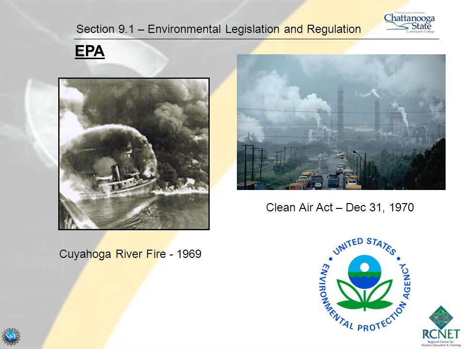 3 Section 9.1 – Environmental Legislation and Regulation EPA Cuyahoga River Fire - 1969 Clean Air Act – Dec 31, 1970