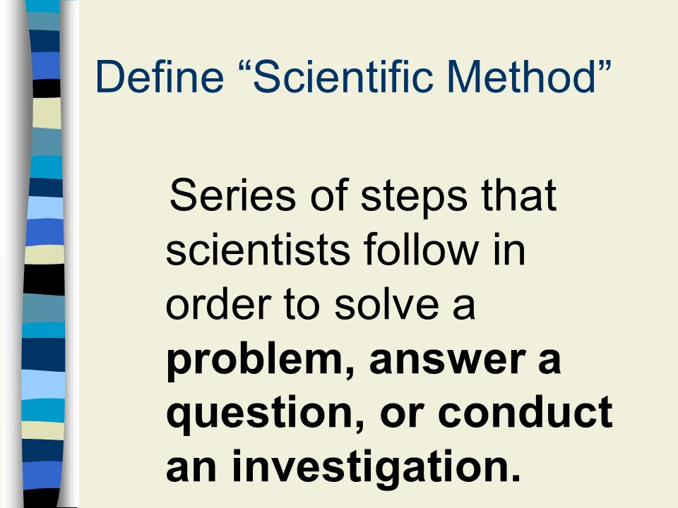 Drill Scientific Method Define Scientific Method Series Of Steps That Scientists Follow In Order To Solve A Problem Answer A Question Or Conduct Ppt Download