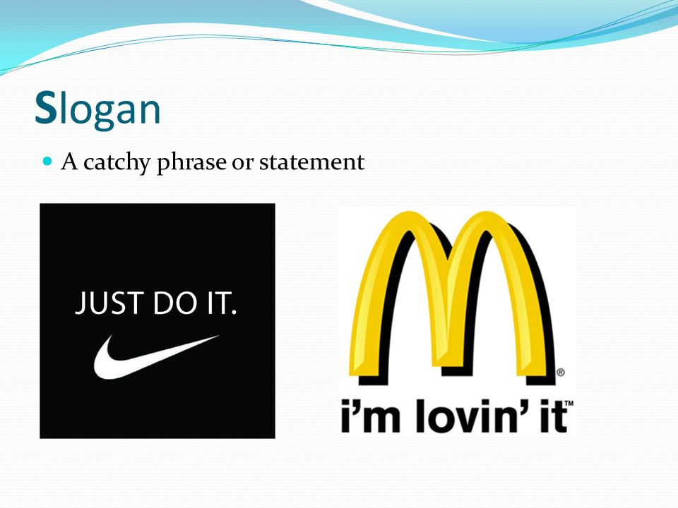 S logan A catchy phrase or statement