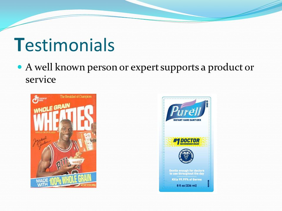 T estimonials A well known person or expert supports a product or service