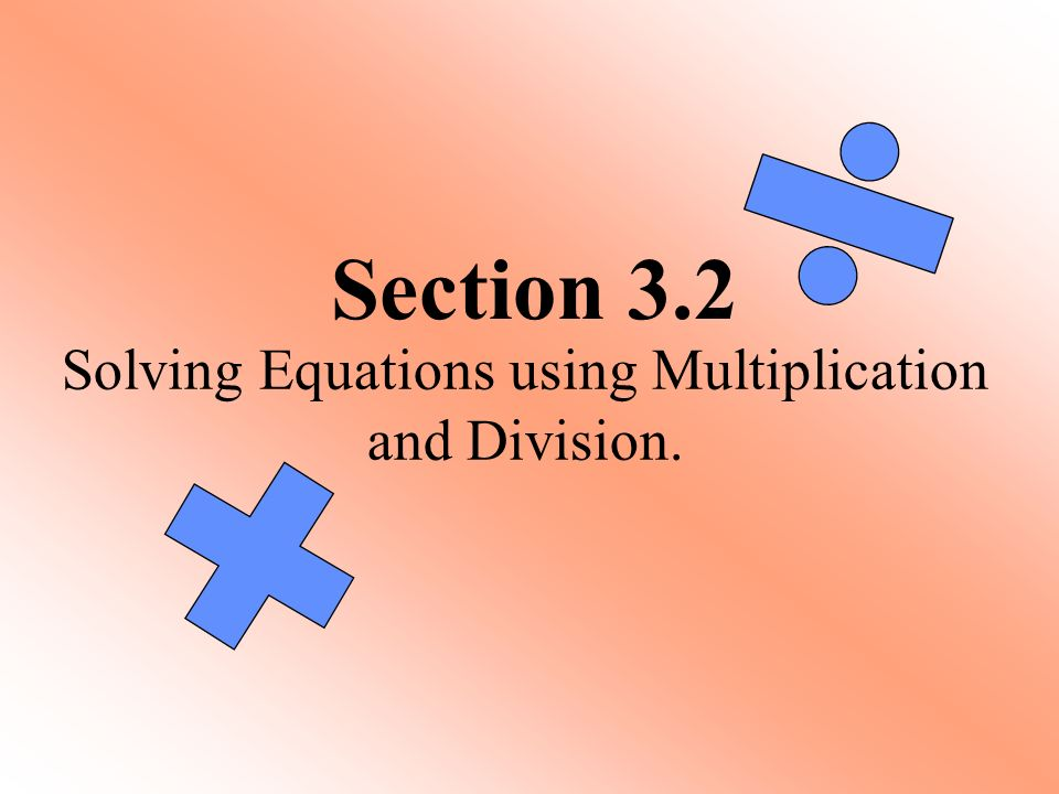 Section 32 Solving Equations Using Multiplication And Division