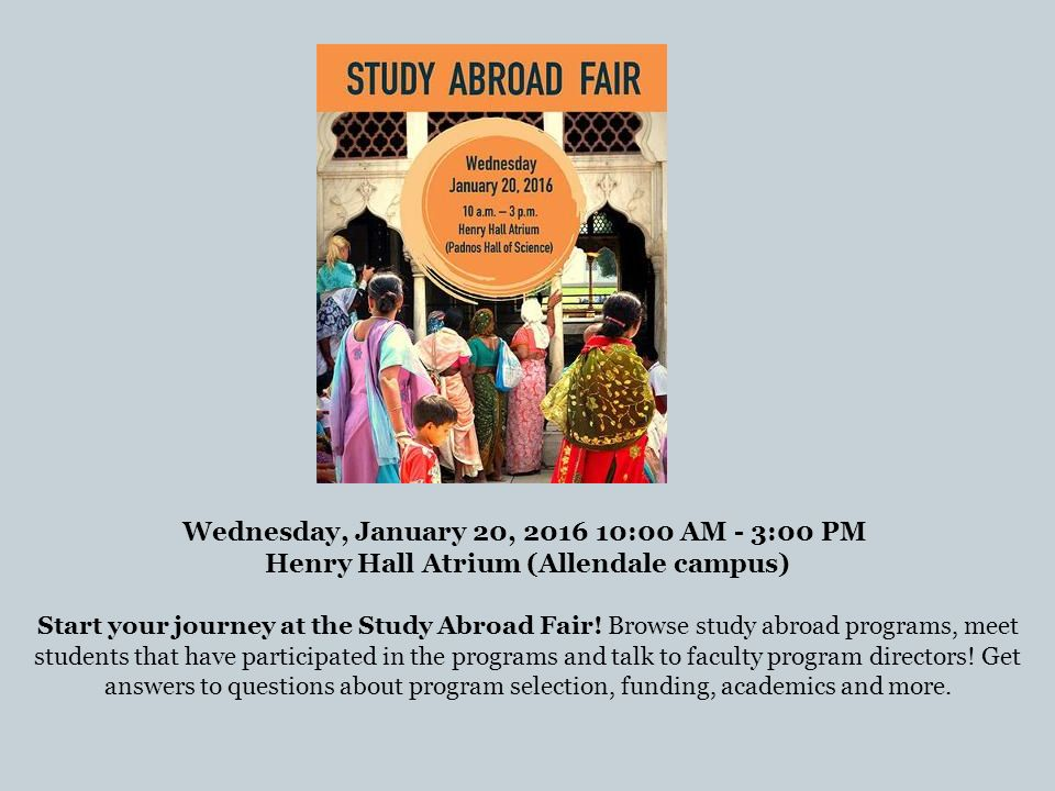 Wednesday, January 20, :00 AM - 3:00 PM Henry Hall Atrium (Allendale campus) Start your journey at the Study Abroad Fair.