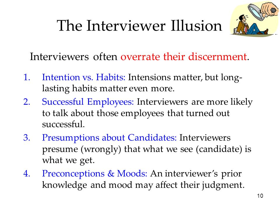 10 The Interviewer Illusion Interviewers often overrate their discernment.