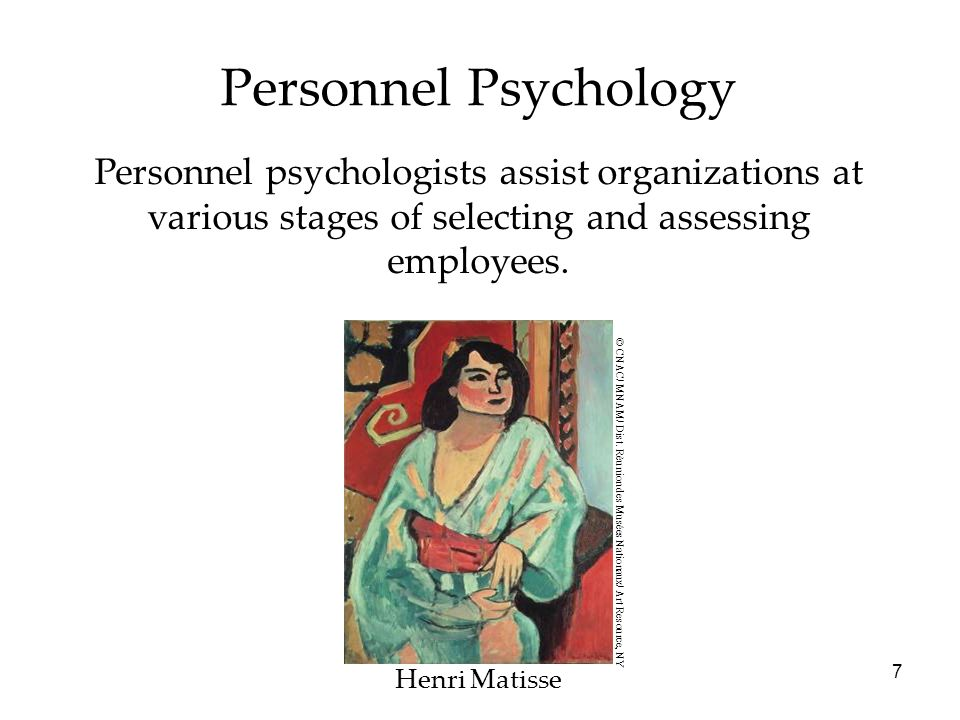 7 Personnel Psychology Personnel psychologists assist organizations at various stages of selecting and assessing employees.