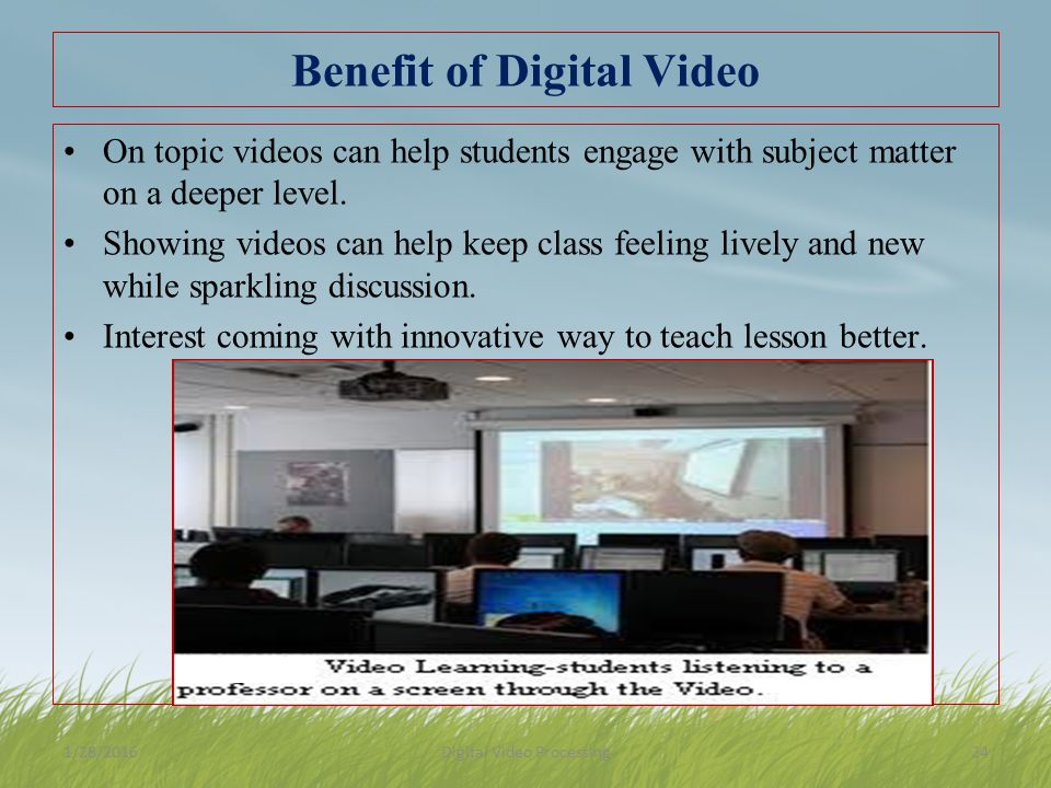 Benefit of Digital Video On topic videos can help students engage with subject matter on a deeper level.