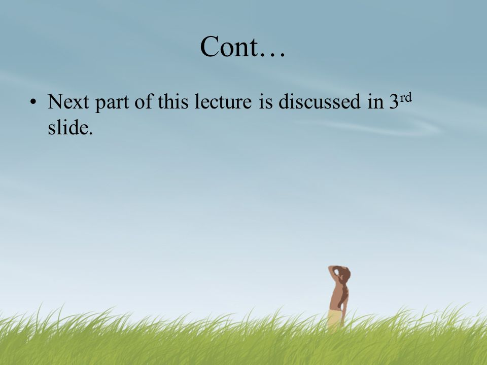 Cont… Next part of this lecture is discussed in 3 rd slide.