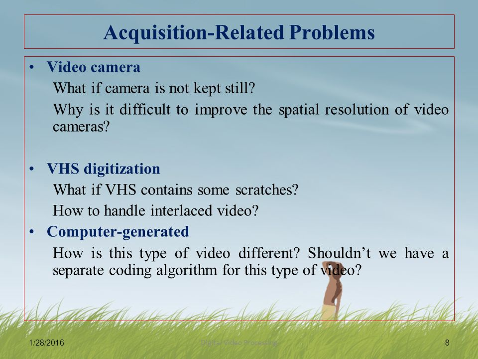 8 Acquisition-Related Problems Video camera What if camera is not kept still.