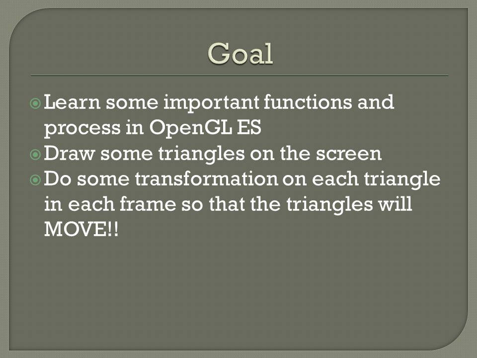 Learn some important functions and process in OpenGL ES  Draw some