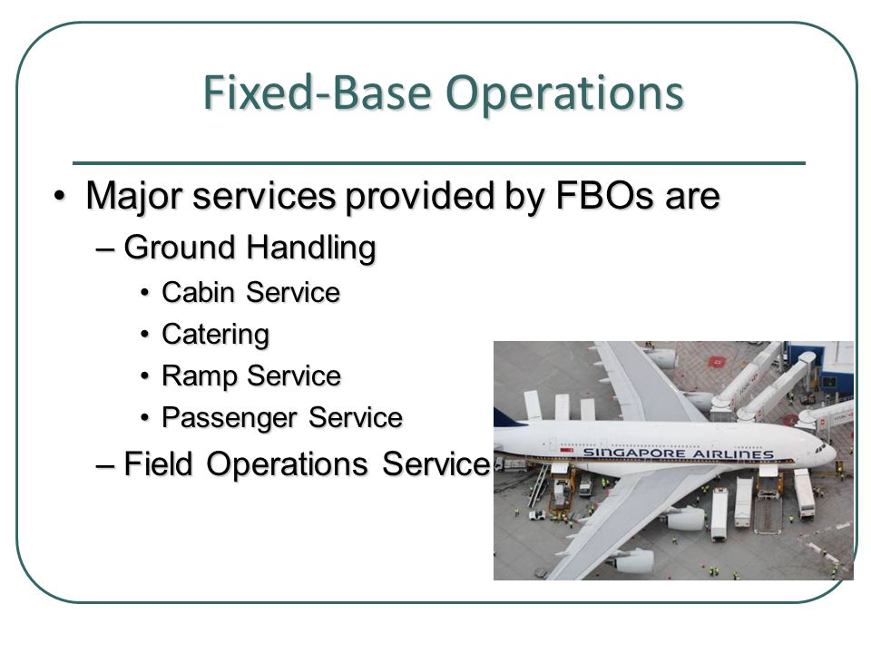 Fixed-Base Operation: FBO An FBO's role is service  They do not make