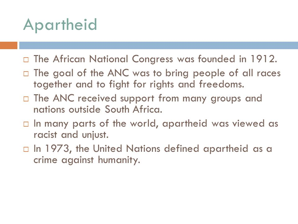 Apartheid  The African National Congress was founded in 1912.