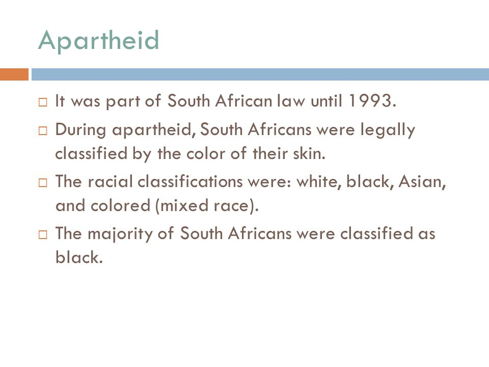 Apartheid  It was part of South African law until 1993.