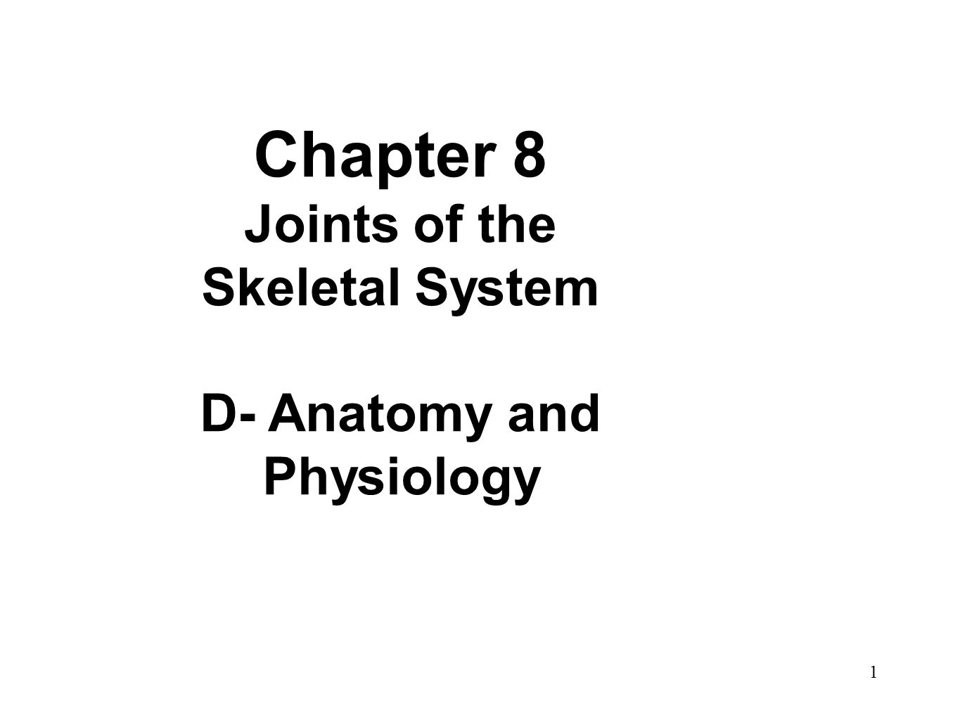 1 Chapter 8 Joints of the Skeletal System D- Anatomy and Physiology ...
