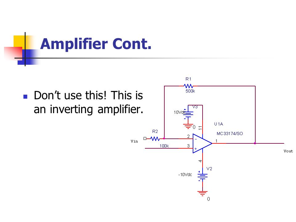 Amplifier Cont. Don't use this! This is an inverting amplifier.