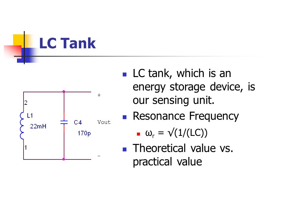 LC Tank LC tank, which is an energy storage device, is our sensing unit.