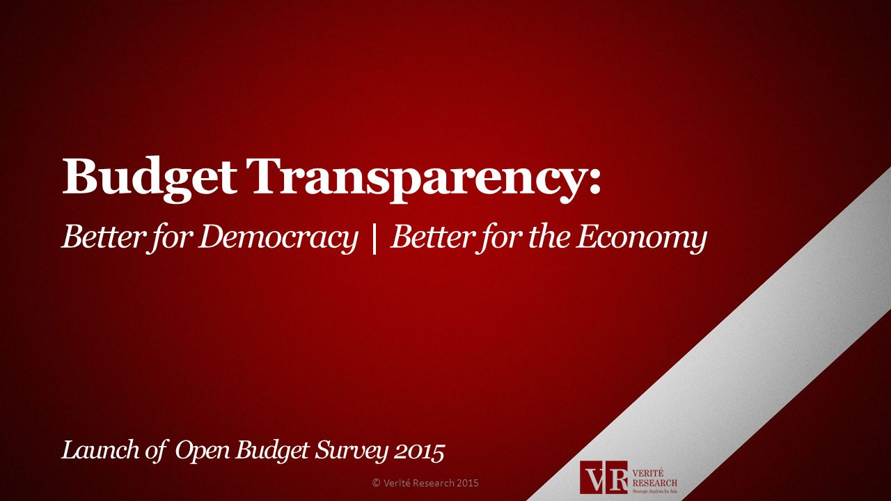 Budget Transparency: Better for Democracy Better for the Economy Launch of Open Budget Survey 2015 © Verité Research 2015