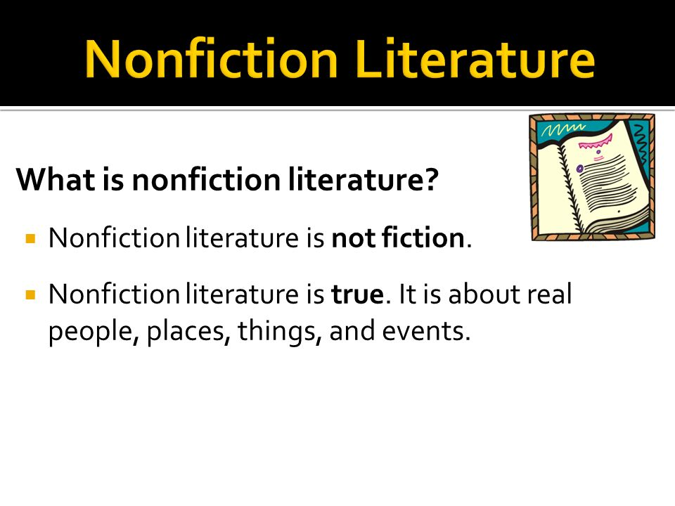 What is nonfiction literature.  Nonfiction literature is not fiction.