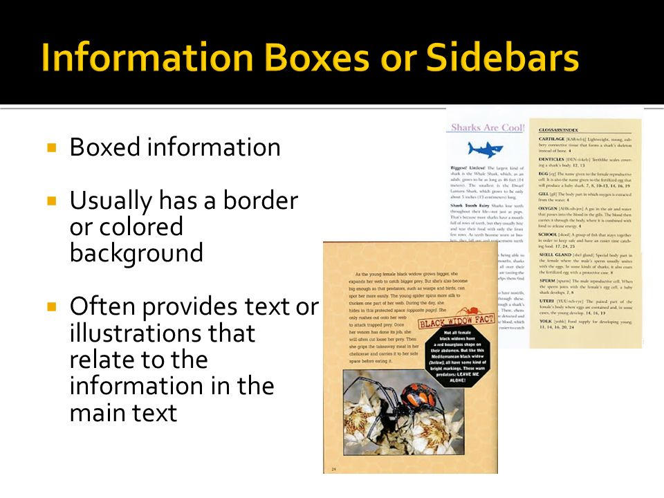  Boxed information  Usually has a border or colored background  Often provides text or illustrations that relate to the information in the main text