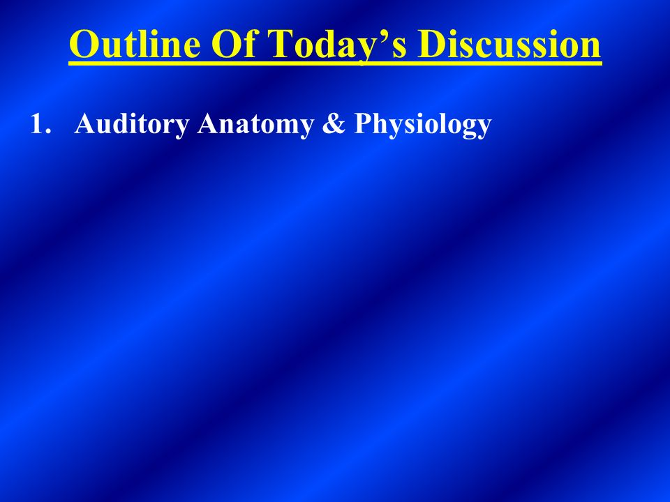 Outline Of Today\'s Discussion 1.Auditory Anatomy & Physiology. - ppt ...