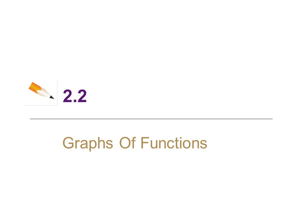2 2 Graphs Of Functions  2 Objectives ▻ Graphing Functions