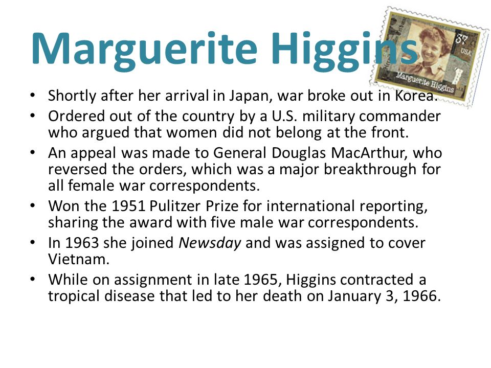 Marguerite Higgins Shortly after her arrival in Japan, war broke out in Korea.
