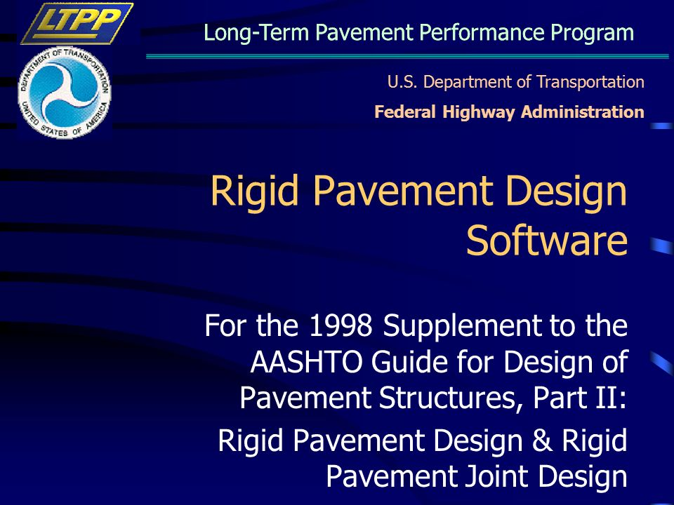 U S Department Of Transportation Federal Highway Administration Long Term Pavement Performance Program Rigid Pavement Design Software For The 1998 Supplement Ppt Download