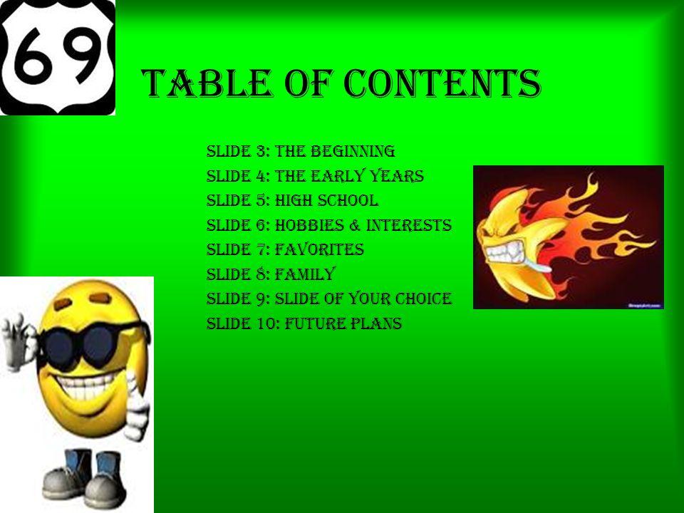 early years slide 5 high school slide 6 hobbies interests slide 7 favorites slide 8 family slide 9 slide of your choice slide 10 future plans