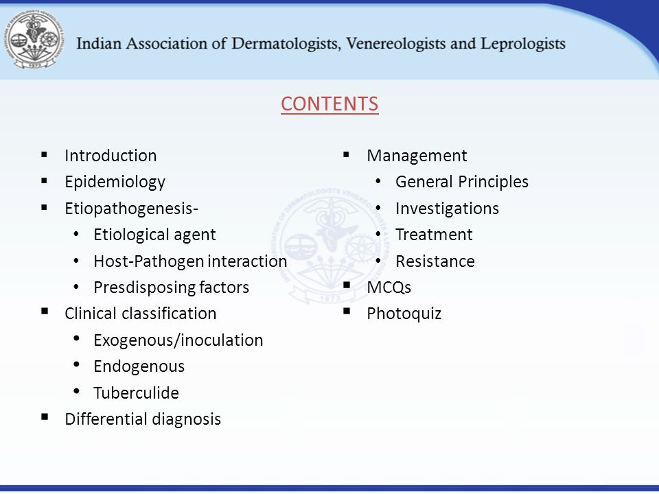 CONTENTS  Introduction  Epidemiology  Etiopathogenesis- Etiological agent Host-Pathogen interaction Presdisposing factors  Clinical classification Exogenous/inoculation Endogenous Tuberculide  Differential diagnosis  Management General Principles Investigations Treatment Resistance  MCQs  Photoquiz