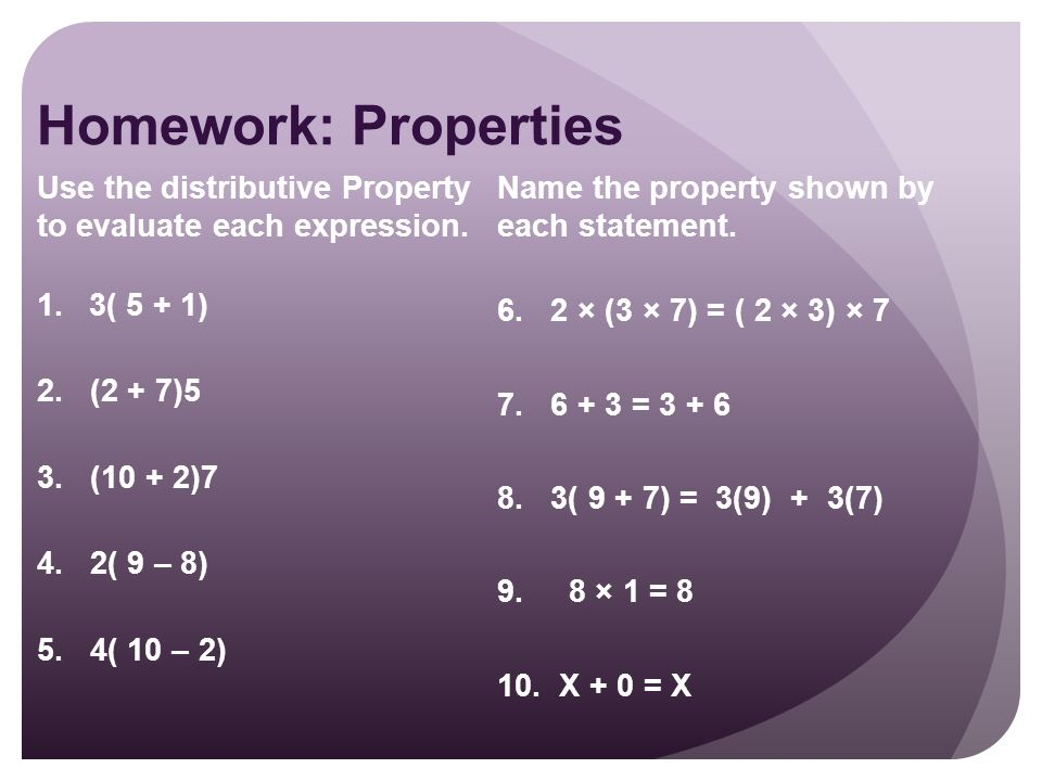 Homework: Properties Use the distributive Property to evaluate each expression.