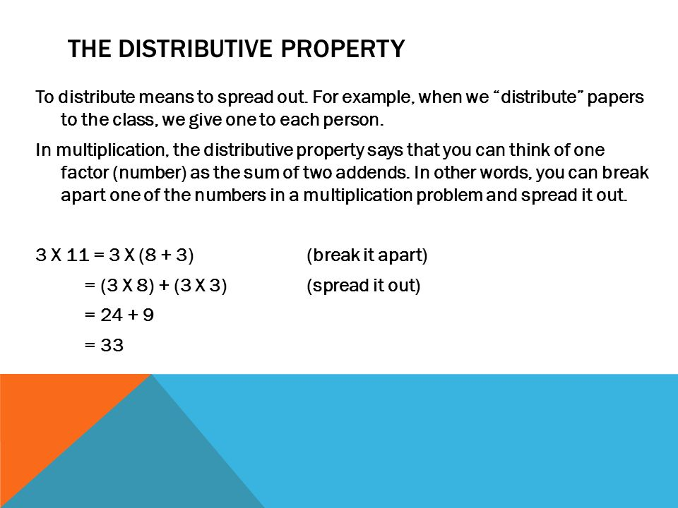 THE DISTRIBUTIVE PROPERTY To distribute means to spread out.