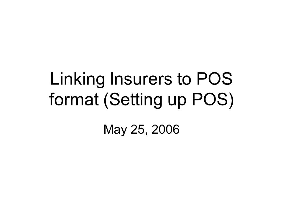 Linking Insurers to POS format (Setting up POS) May 25, ppt