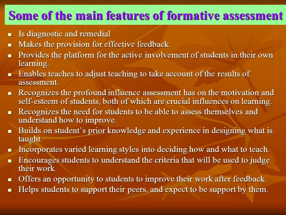 Some of the main features of formative assessment Is diagnostic and remedial Is diagnostic and remedial Makes the provision for effective feedback.