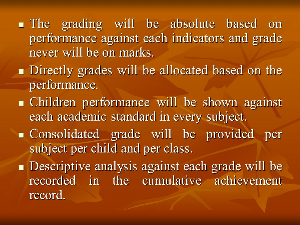 The grading will be absolute based on performance against each indicators and grade never will be on marks.