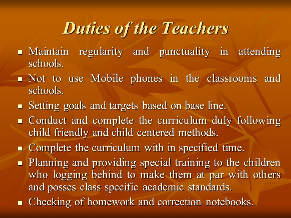 Duties of the Teachers Maintain regularity and punctuality in attending schools.