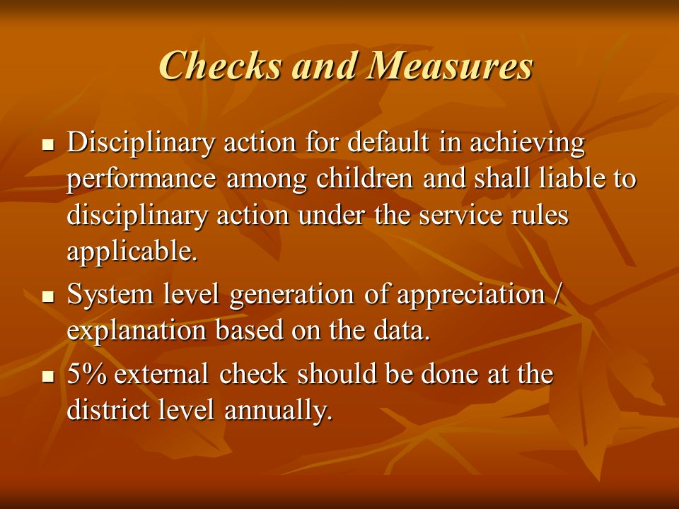 Checks and Measures Checks and Measures Disciplinary action for default in achieving performance among children and shall liable to disciplinary action under the service rules applicable.