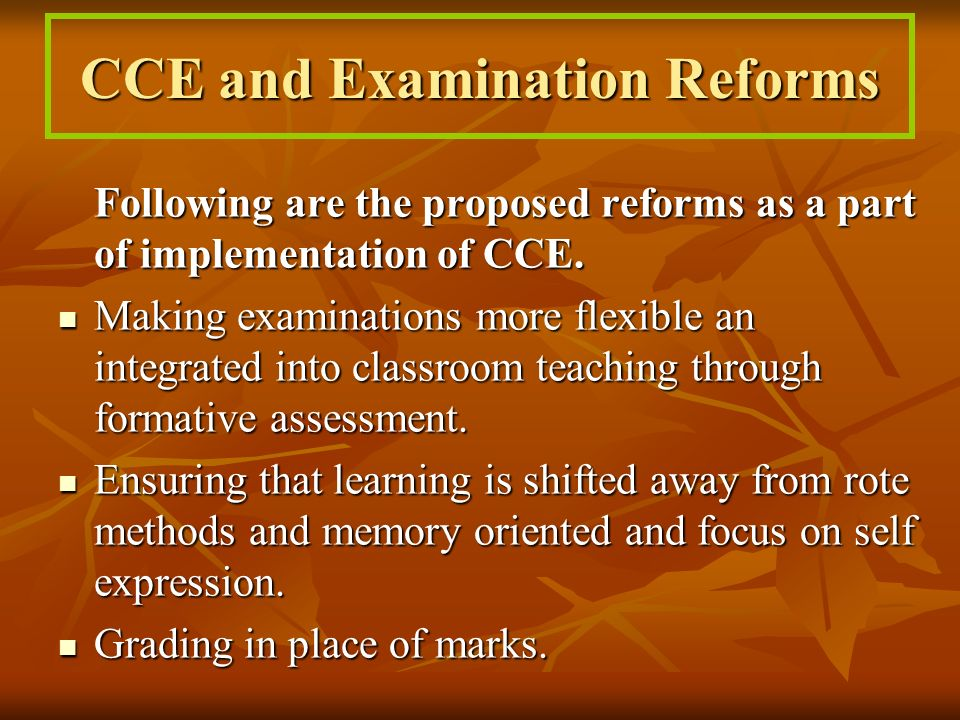 CCE and Examination Reforms Following are the proposed reforms as a part of implementation of CCE.