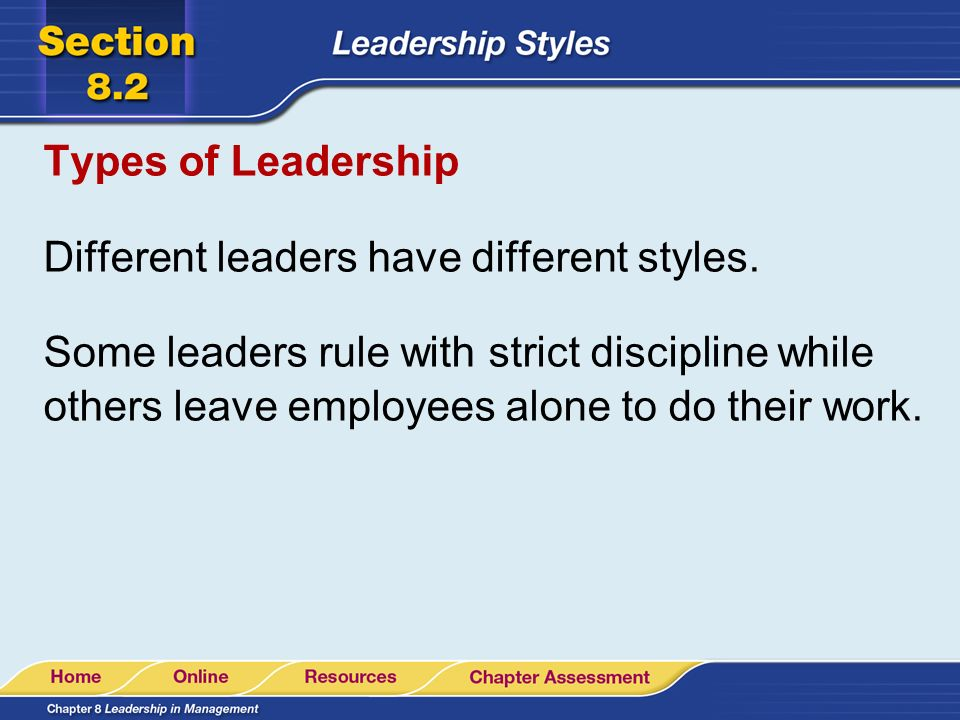 The Main Idea Leaders differ in the leadership styles that