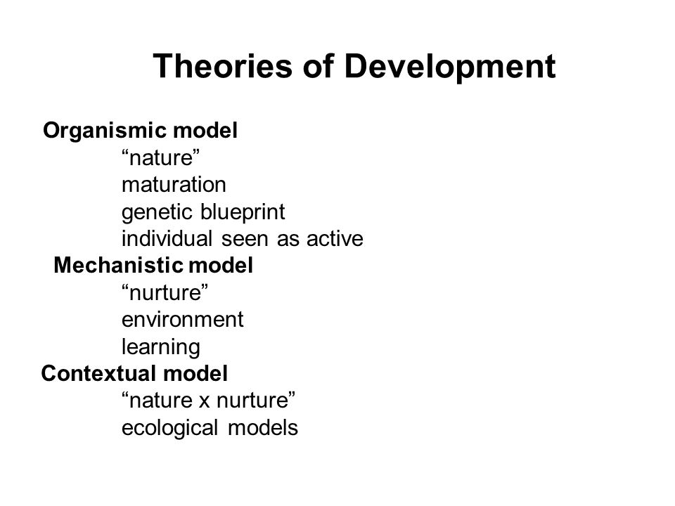 What is development systematic changes and continuities in the 18 theories of development organismic model nature maturation genetic blueprint malvernweather Images