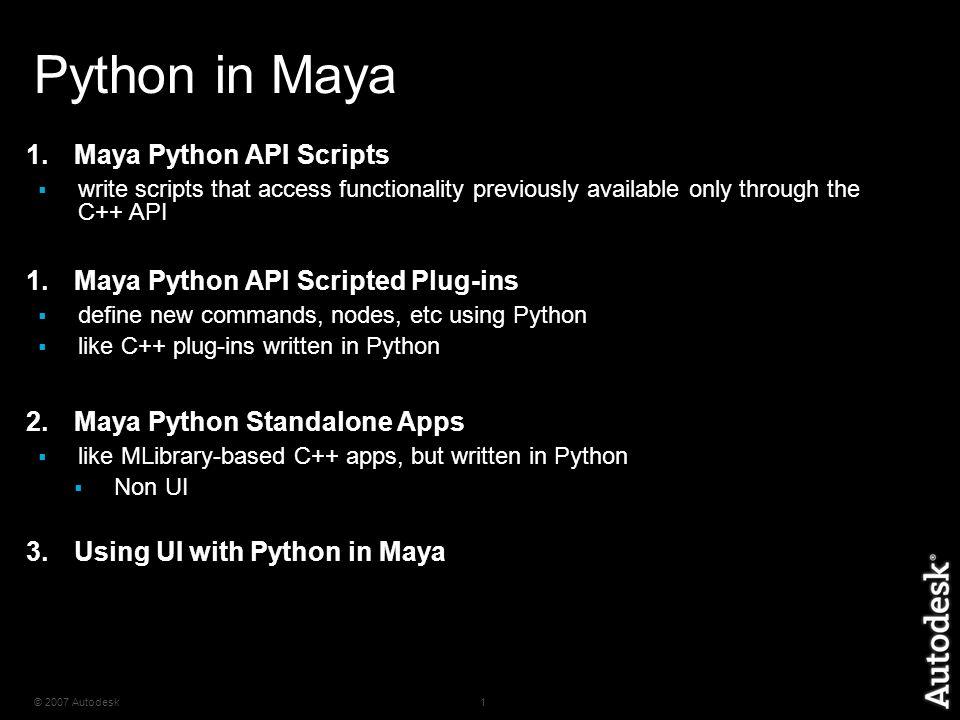 2007 Autodesk1 Python in Maya 1 Maya Python API Scripts