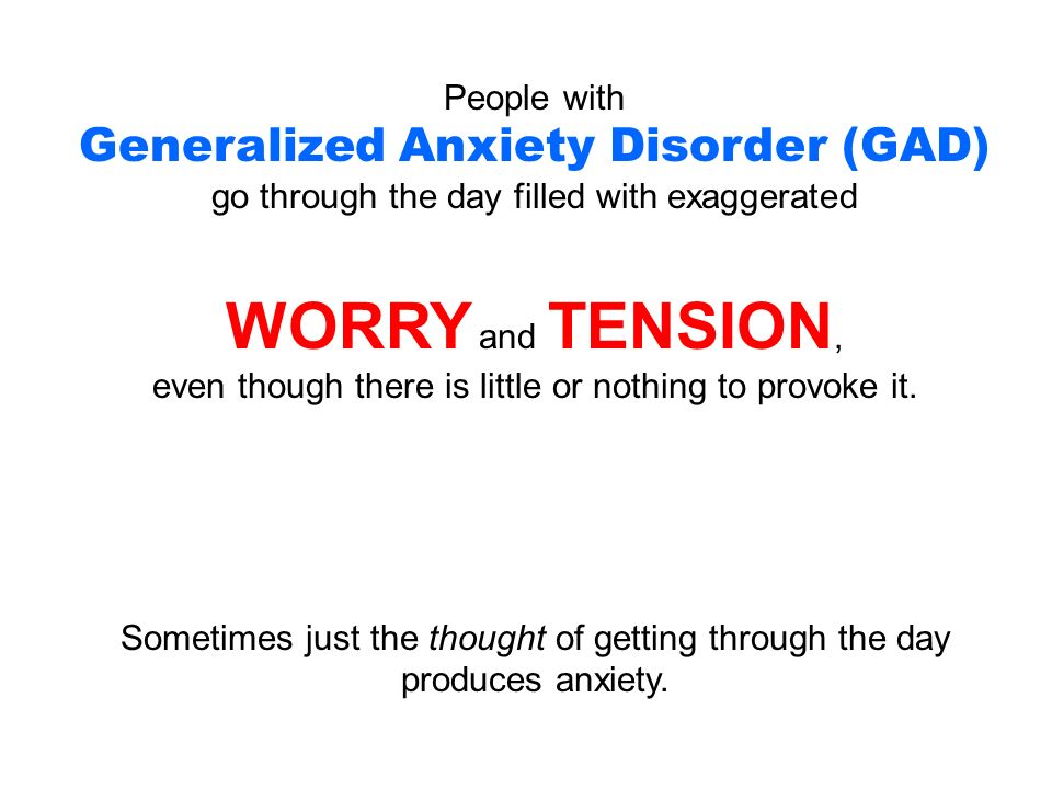 Understanding Generalized Anxiety >> Understanding Generalized Anxiety Disorder People With Generalized