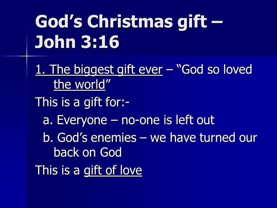 """God\'s Christmas gift – John 3:16 1. The biggest gift ever – """"God so ..."""