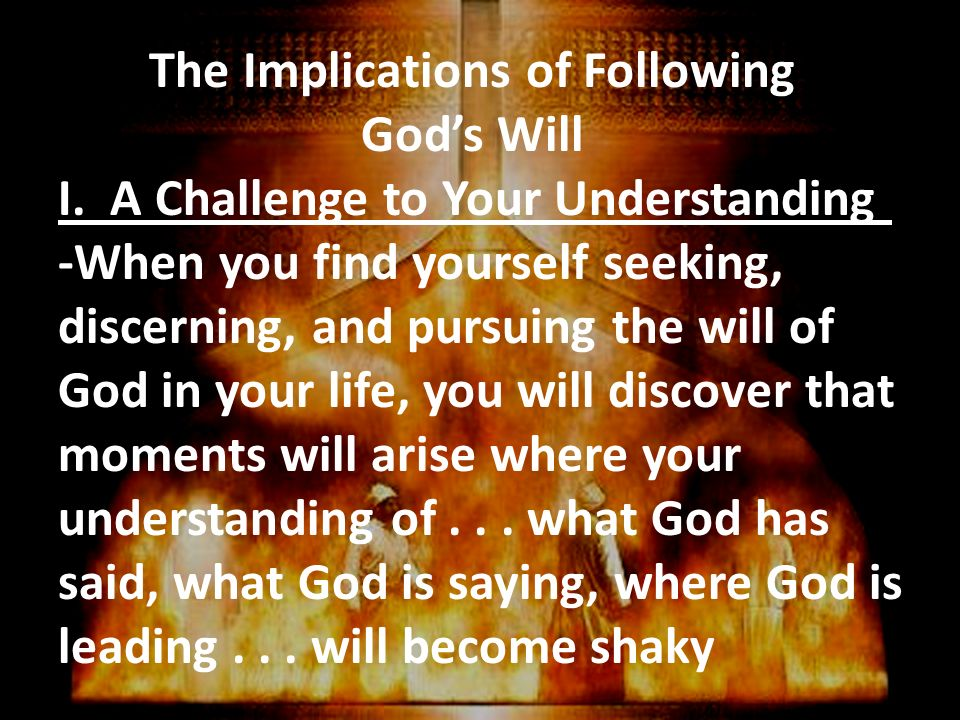 The Implications of Following God's Will I  A Challenge to